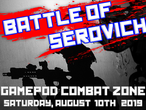 GamePod Combat Zone - Battle of Serovich -Saturday, August 10th 2019 (Team: Nationalists)