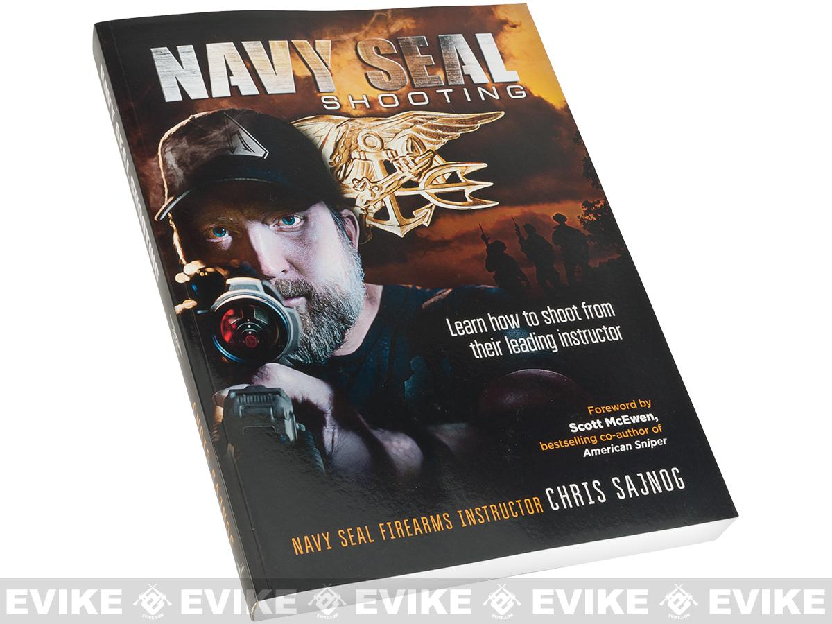 Navy SEAL Shooting An Instructional Guide by Chris Sajnog